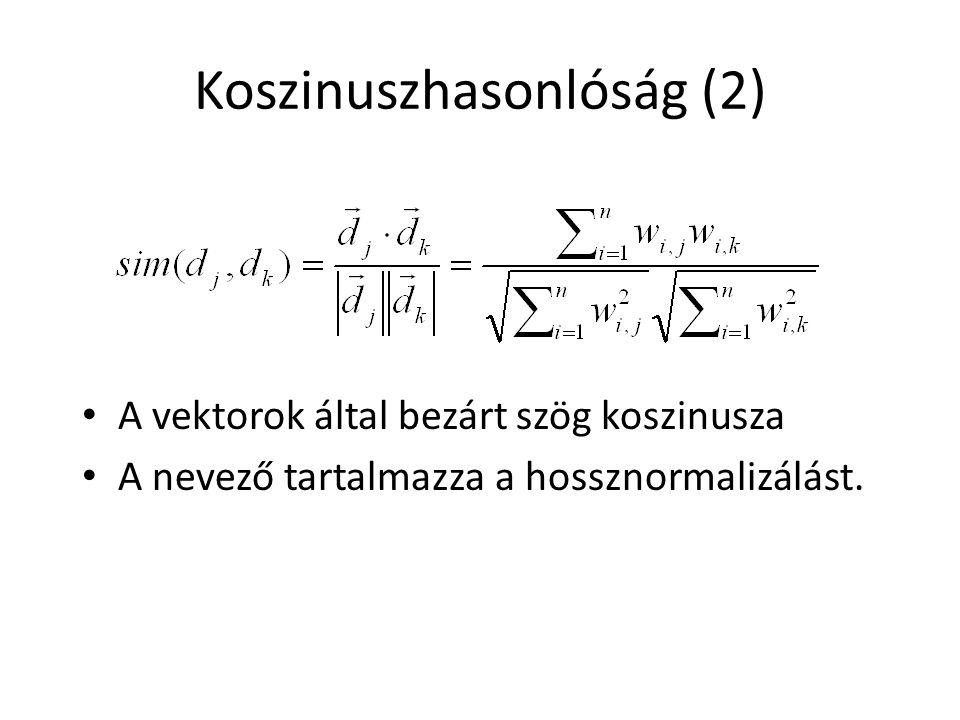 Koszinuszhasonlóság (2) A vektorok által bezárt szög koszinusza A nevező tartalmazza a hossznormalizálást.