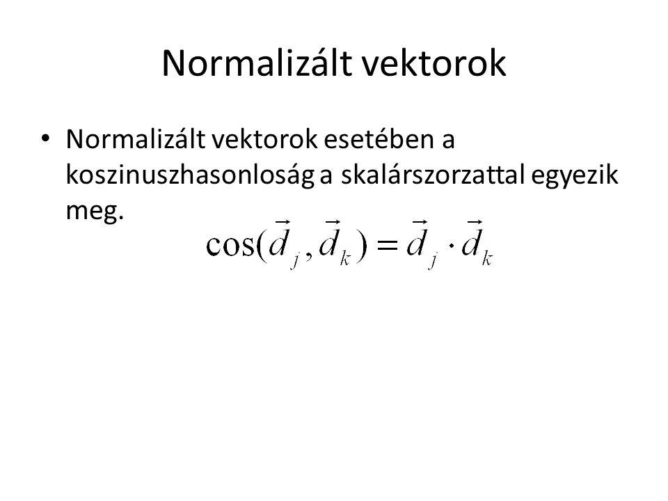 Normalizált vektorok Normalizált vektorok esetében a koszinuszhasonloság a skalárszorzattal egyezik meg.