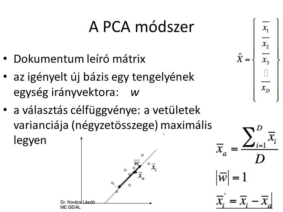 A PCA módszer Dokumentum leíró mátrix az igényelt új bázis egy tengelyének egység irányvektora:w a választás célfüggvénye: a vetületek varianciája (né