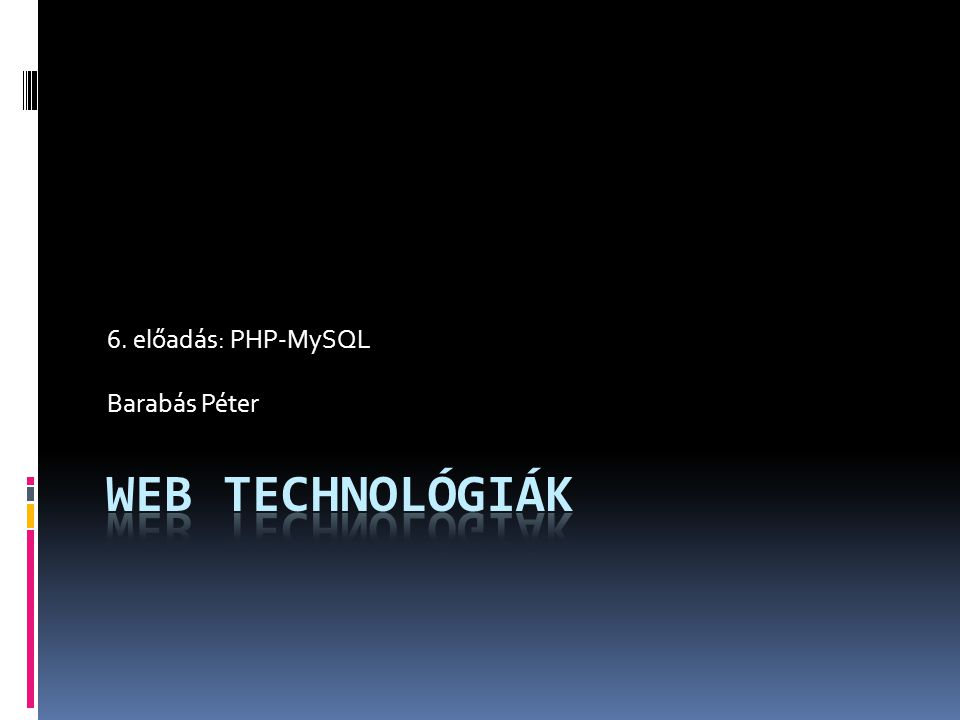 6. előadás: PHP-MySQL Barabás Péter