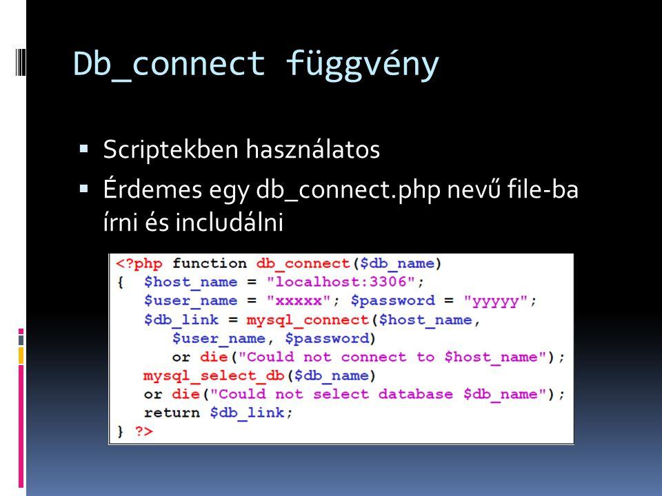 Db_connect függvény  Scriptekben használatos  Érdemes egy db_connect.php nevű file-ba írni és includálni