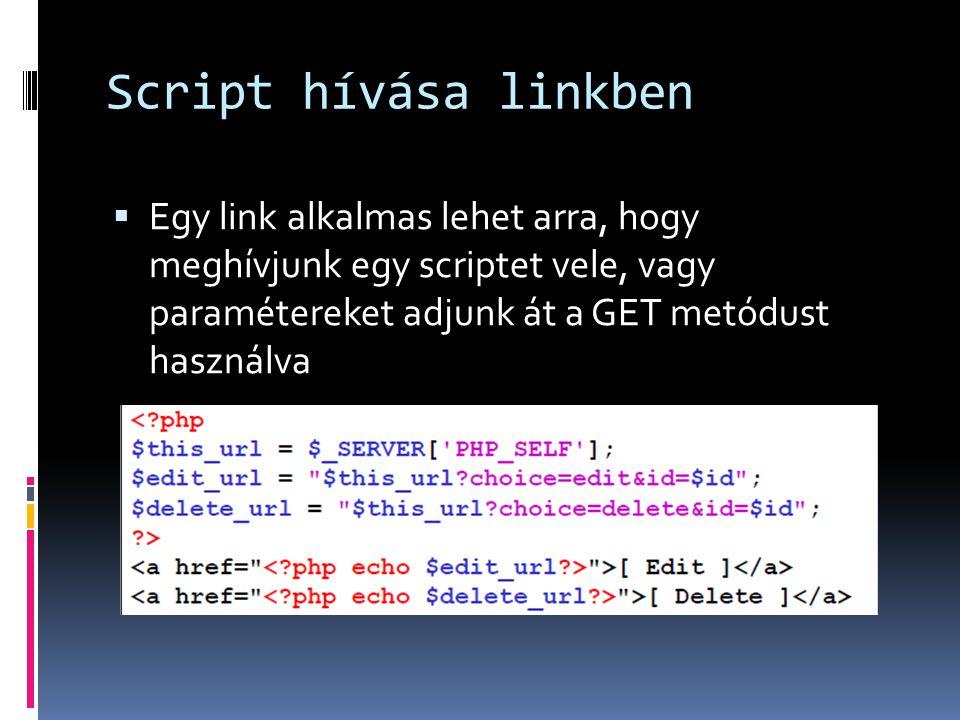 Script hívása linkben  Egy link alkalmas lehet arra, hogy meghívjunk egy scriptet vele, vagy paramétereket adjunk át a GET metódust használva