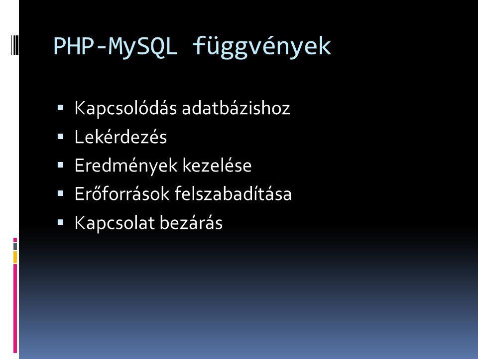 PHP-MySQL függvények  Kapcsolódás adatbázishoz  Lekérdezés  Eredmények kezelése  Erőforrások felszabadítása  Kapcsolat bezárás