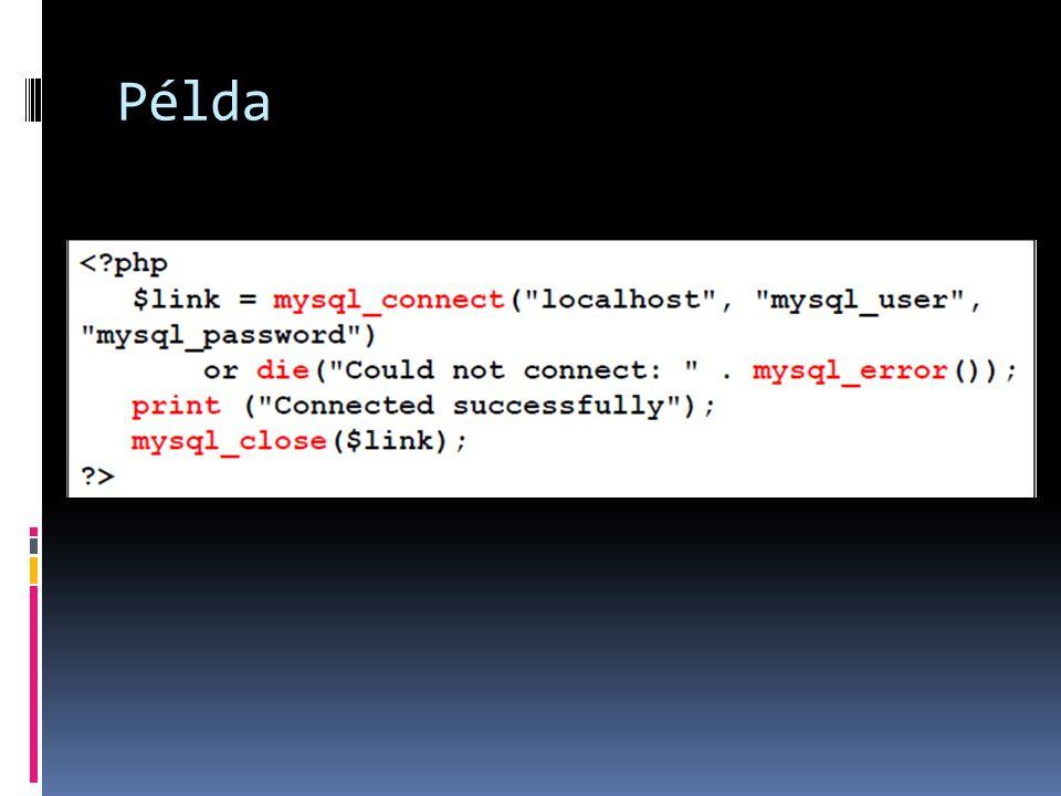 Adatbázis kiválasztása  mysql_select_db(name, link)  Name: adatbázis neve (sztring)  Link: opcionális, egy nyitott kapcsolat referenciát vár, amit a connect visszaad  Amennyiben a link nincs megadva, az utolsó nyitott kapcsolatot használja  Visszatési érték: TRUE sikeresség esetén, egyébként FALSE  Példa  mysql_select_db( web_db );