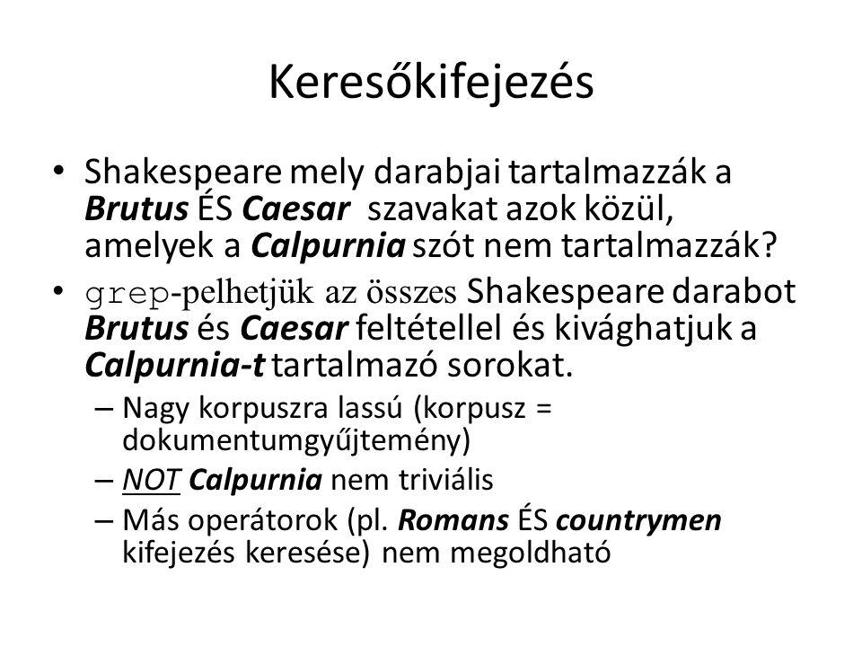 Keresőkifejezés Shakespeare mely darabjai tartalmazzák a Brutus ÉS Caesar szavakat azok közül, amelyek a Calpurnia szót nem tartalmazzák.