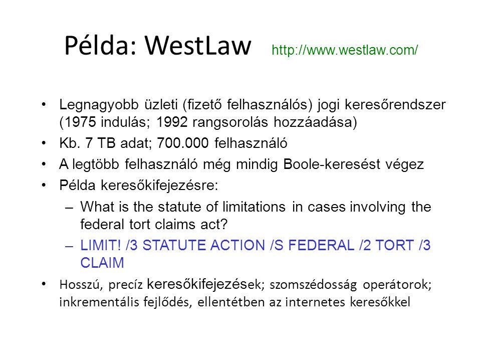 Példa: WestLaw http://www.westlaw.com/ Legnagyobb üzleti (fizető felhasználós) jogi keresőrendszer (1975 indulás; 1992 rangsorolás hozzáadása) Kb.