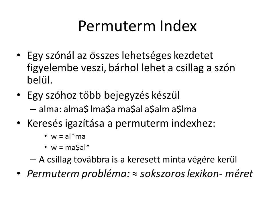 Permuterm Index Egy szónál az összes lehetséges kezdetet figyelembe veszi, bárhol lehet a csillag a szón belül.