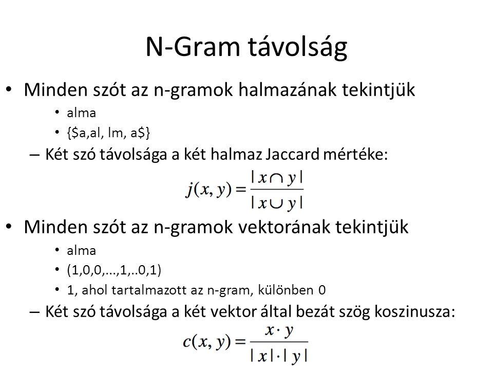 N-Gram távolság Minden szót az n-gramok halmazának tekintjük alma {$a,al, lm, a$} – Két szó távolsága a két halmaz Jaccard mértéke: Minden szót az n-gramok vektorának tekintjük alma (1,0,0,...,1,..0,1) 1, ahol tartalmazott az n-gram, különben 0 – Két szó távolsága a két vektor által bezát szög koszinusza: