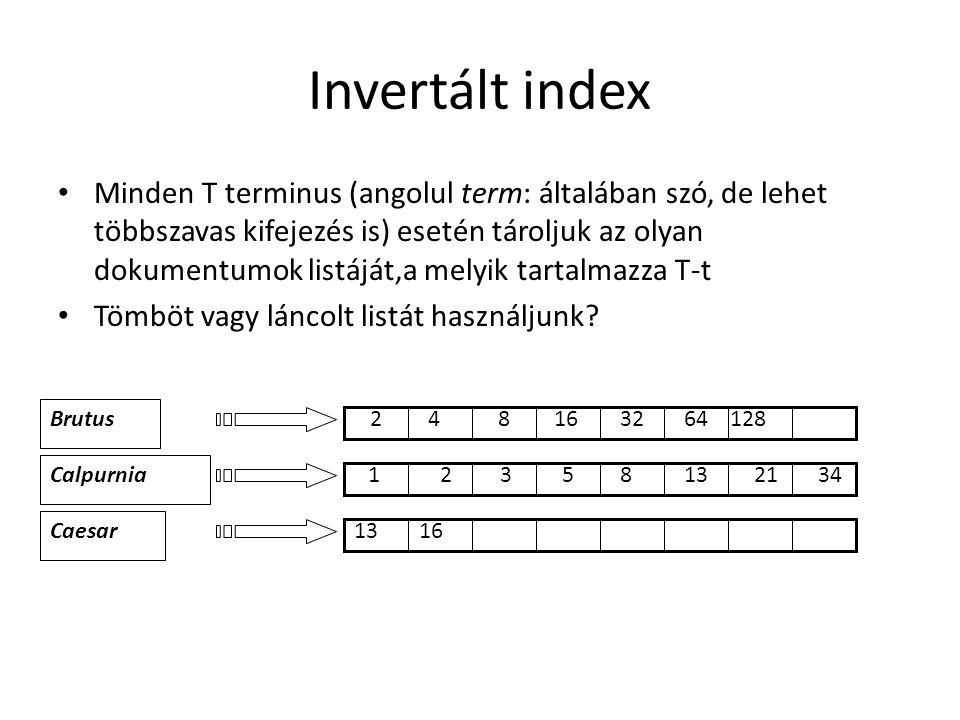 Invertált index Minden T terminus (angolul term: általában szó, de lehet többszavas kifejezés is) esetén tároljuk az olyan dokumentumok listáját,a melyik tartalmazza T-t Tömböt vagy láncolt listát használjunk.