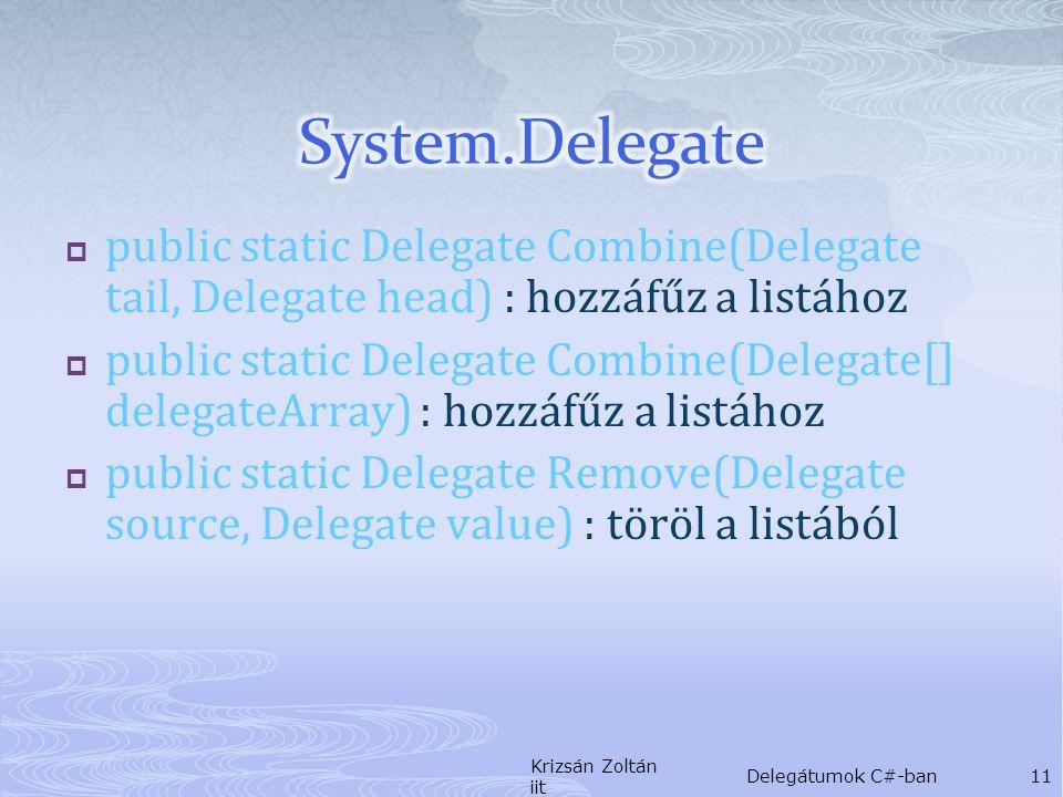  public static Delegate Combine(Delegate tail, Delegate head) : hozzáfűz a listához  public static Delegate Combine(Delegate[] delegateArray) : hozzáfűz a listához  public static Delegate Remove(Delegate source, Delegate value) : töröl a listából Krizsán Zoltán iit Delegátumok C#-ban11