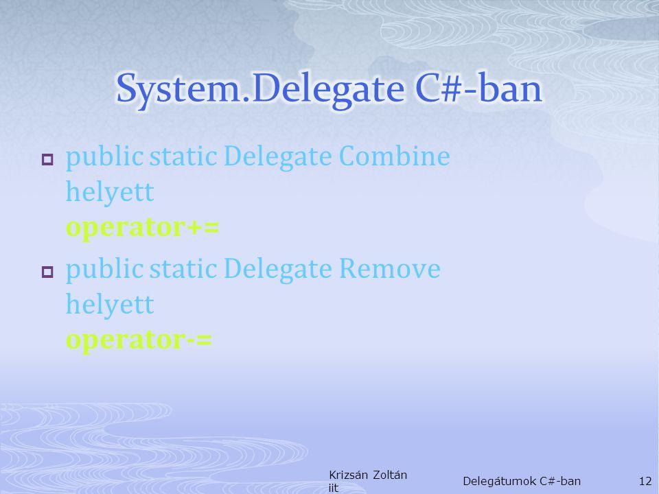  public static Delegate Combine helyett operator+=  public static Delegate Remove helyett operator-= Krizsán Zoltán iit Delegátumok C#-ban12