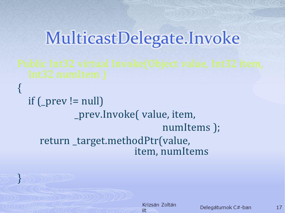Public Int32 virtual Invoke(Object value, Int32 item, Int32 numItem ) { if (_prev != null) _prev.Invoke( value, item, numItems ); return _target.metho