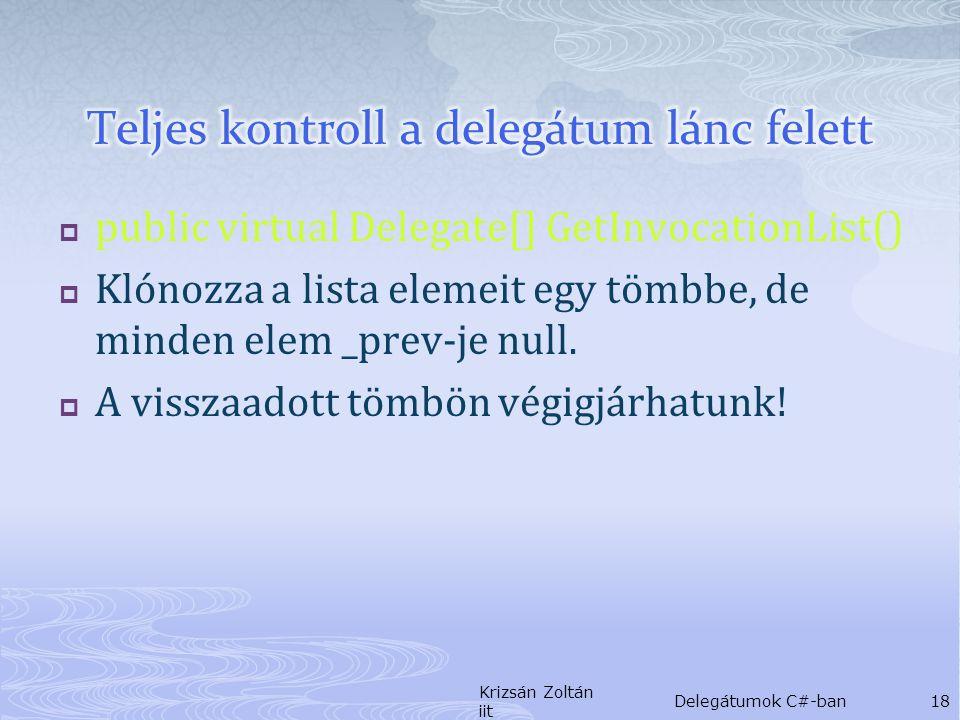  public virtual Delegate[] GetInvocationList()  Klónozza a lista elemeit egy tömbbe, de minden elem _prev-je null.