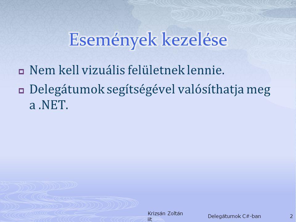 class Set { private Object[] items; public Set(Int32 numItems){ items = new Object[numItems]; for (Int32 i =0; i < numItems; i++) items[i] = i; } public delegate void Feedback(Object value, Int32 item, Int32 numItem); public void ProcessItems( Feedback feedback ){ for(Int32 item = 0; item< items.Length(); item++){ if ( feedback != null ){ feedback(items[item], item+1, items.Length); } } Krizsán Zoltán iit Delegátumok C#-ban13