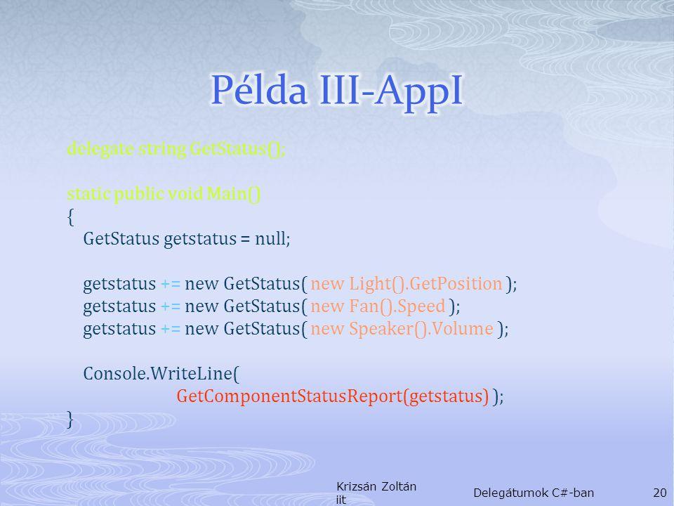 delegate string GetStatus(); static public void Main() { GetStatus getstatus = null; getstatus += new GetStatus( new Light().GetPosition ); getstatus