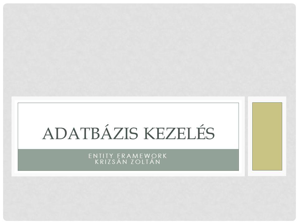 ENTITY FRAMEWORK KRIZSÁN ZOLTÁN ADATBÁZIS KEZELÉS