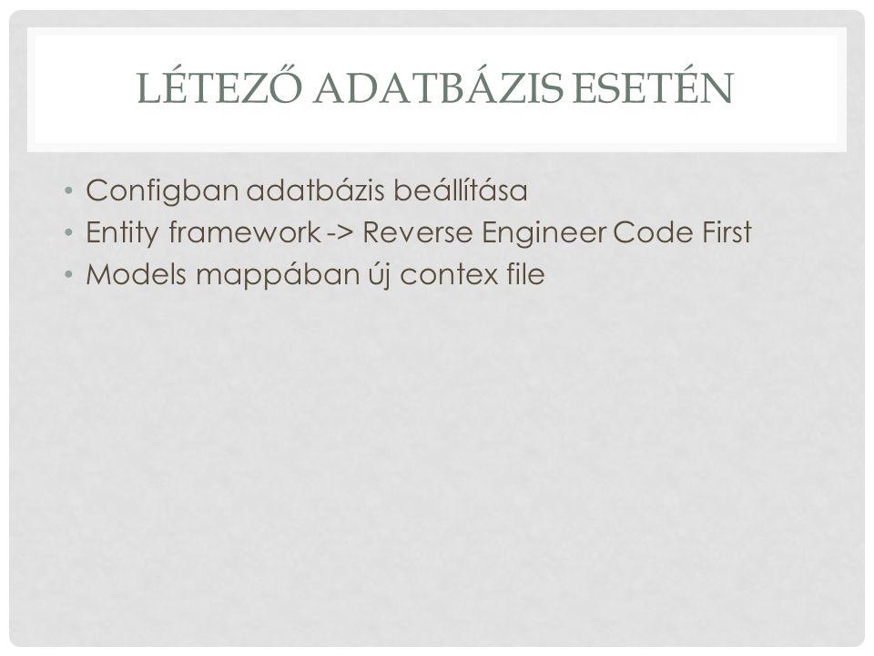 LÉTEZŐ ADATBÁZIS ESETÉN Configban adatbázis beállítása Entity framework -> Reverse Engineer Code First Models mappában új contex file