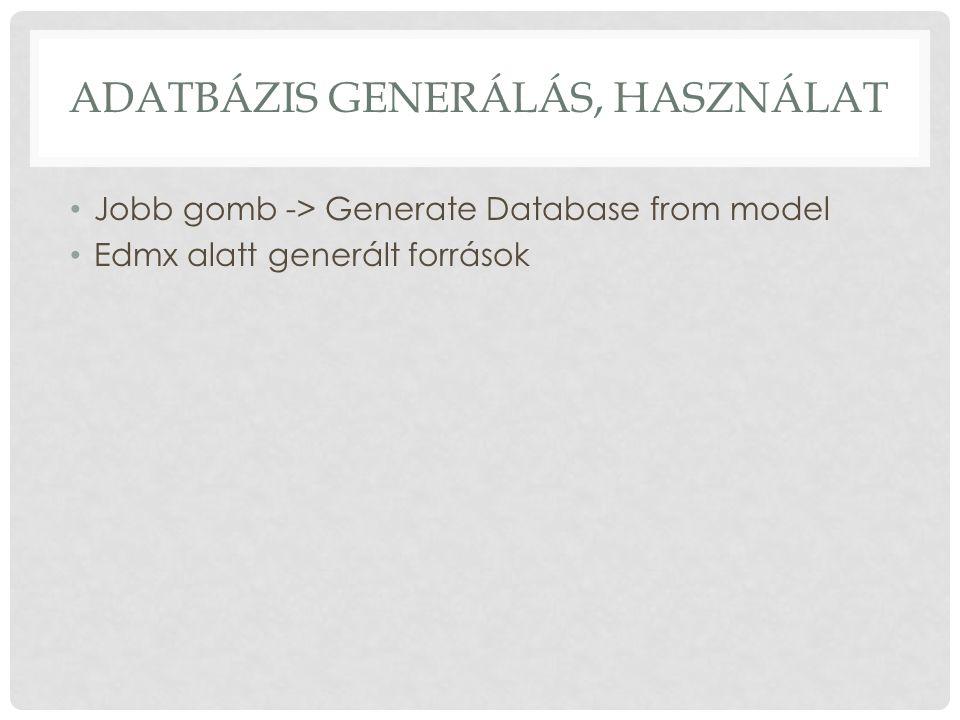 ADATBÁZIS GENERÁLÁS, HASZNÁLAT Jobb gomb -> Generate Database from model Edmx alatt generált források