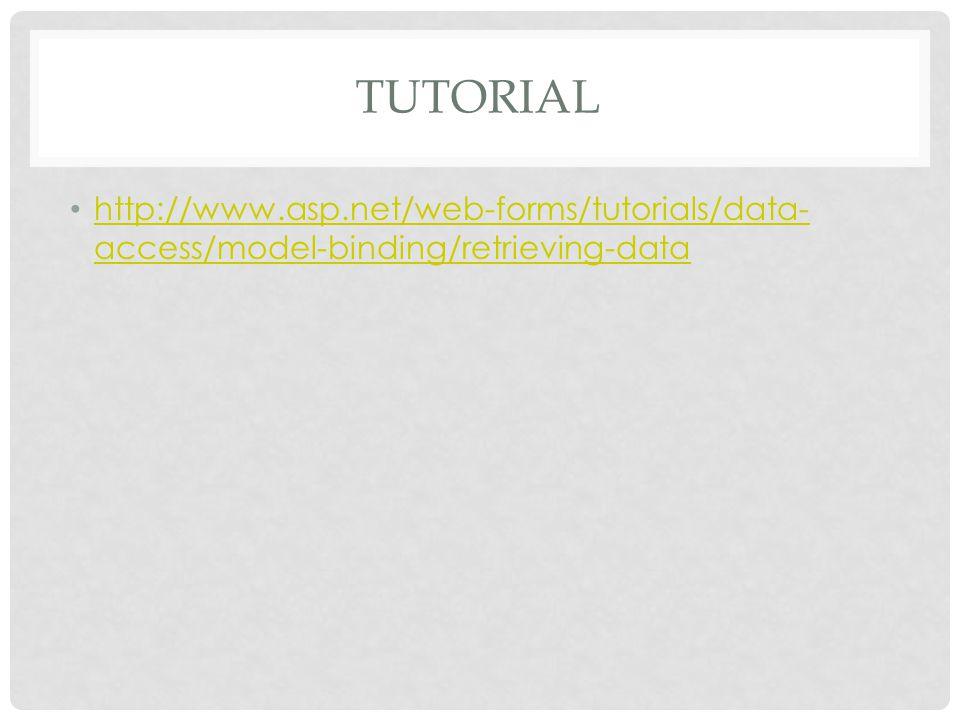 TUTORIAL http://www.asp.net/web-forms/tutorials/data- access/model-binding/retrieving-data http://www.asp.net/web-forms/tutorials/data- access/model-b