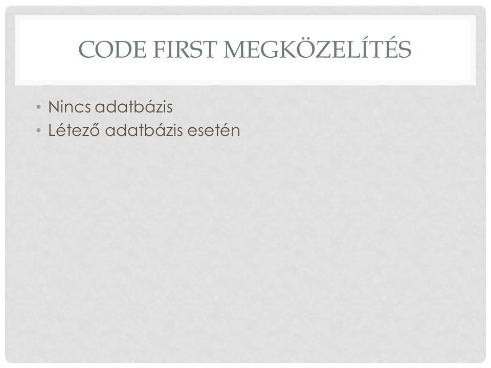 KONTEXTUS MODELL OSZTÁLY LÉTREHOZÁSA Kontextus XXXContext osztály ősosztály DbContext (using System.Data.Entity) Nyilvános tulajdonságok táblánként DbSet YYYs {get; set;} (YYY lesz a tábla neve) EF Designer generálja, ha nem code first