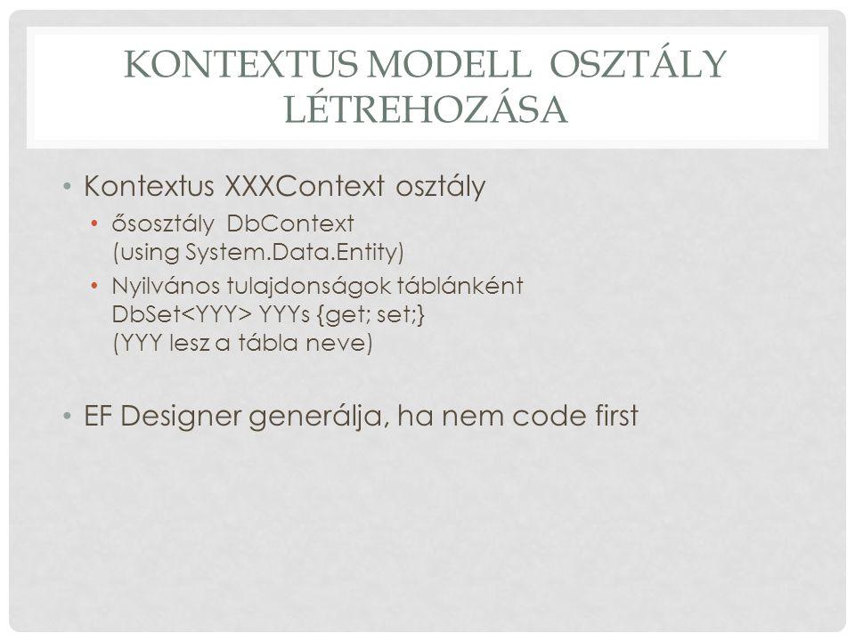 KONTEXTUS MODELL OSZTÁLY LÉTREHOZÁSA Kontextus XXXContext osztály ősosztály DbContext (using System.Data.Entity) Nyilvános tulajdonságok táblánként Db