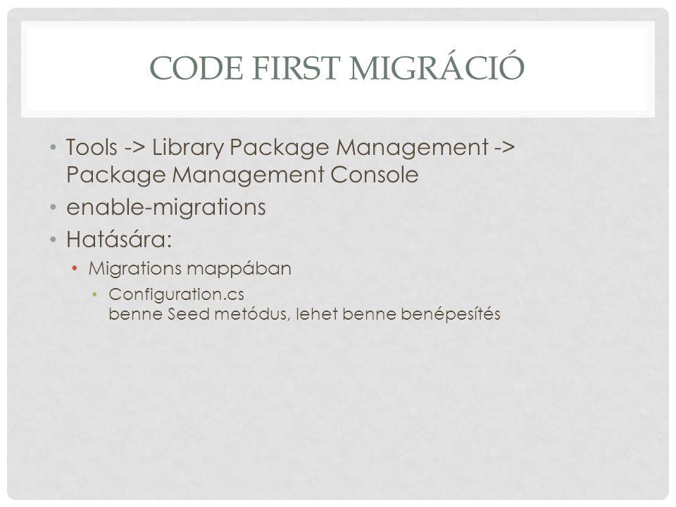 CODE FIRST MIGRÁCIÓ Tools -> Library Package Management -> Package Management Console enable-migrations Hatására: Migrations mappában Configuration.cs