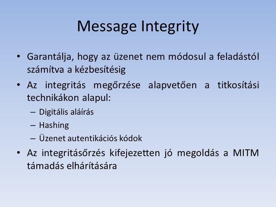Message Integrity Garantálja, hogy az üzenet nem módosul a feladástól számítva a kézbesítésig Az integritás megőrzése alapvetően a titkosítási technik