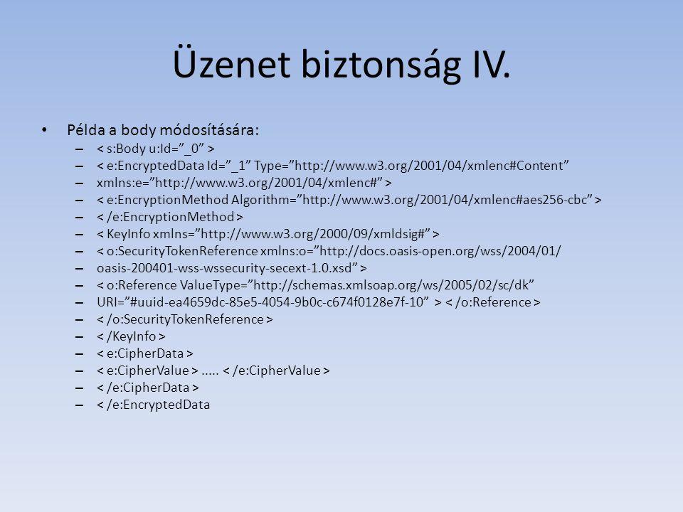 """Üzenet biztonság IV. Példa a body módosítására: – – < e:EncryptedData Id=""""_1"""" Type=""""http://www.w3.org/2001/04/xmlenc#Content"""" – xmlns:e=""""http://www.w3"""