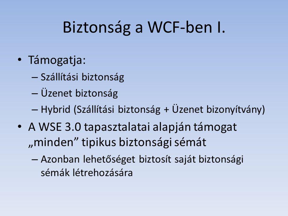 Biztonság a WCF-ben I. Támogatja: – Szállítási biztonság – Üzenet biztonság – Hybrid (Szállítási biztonság + Üzenet bizonyítvány) A WSE 3.0 tapasztala