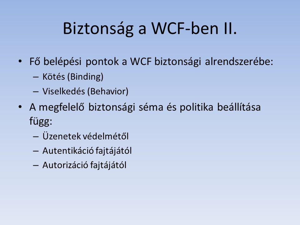 Biztonság a WCF-ben II. Fő belépési pontok a WCF biztonsági alrendszerébe: – Kötés (Binding) – Viselkedés (Behavior) A megfelelő biztonsági séma és po