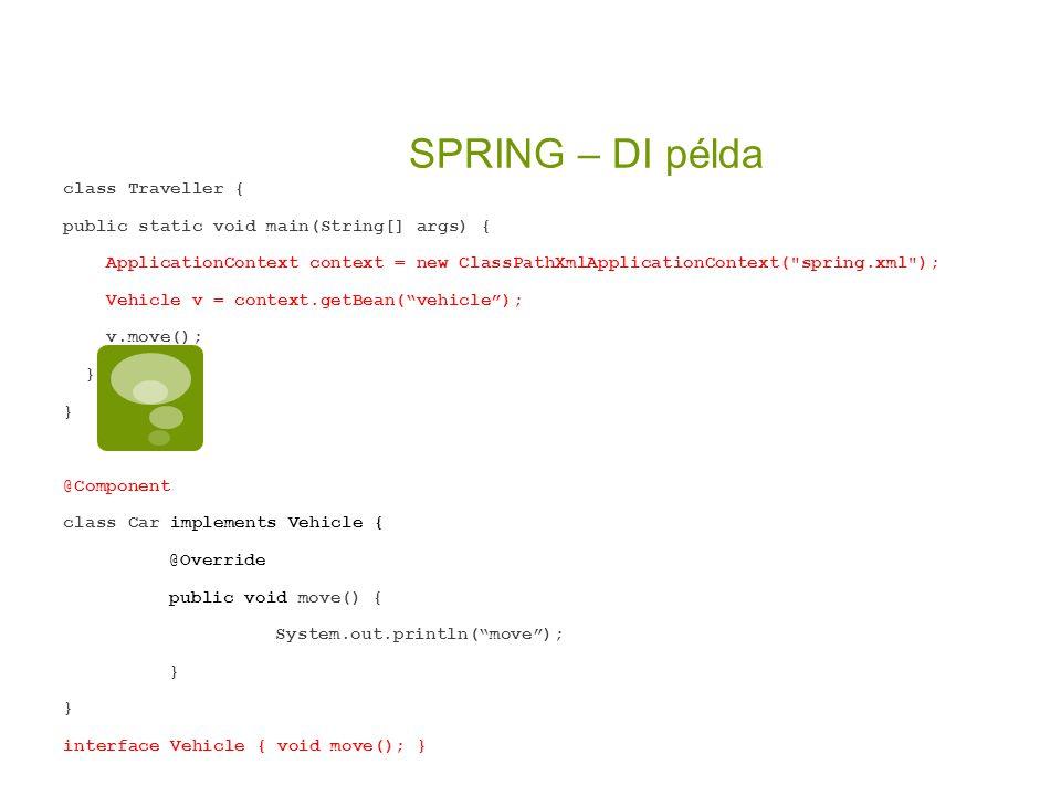 SPRING – DI példa class Traveller { public static void main(String[] args) { ApplicationContext context = new ClassPathXmlApplicationContext(