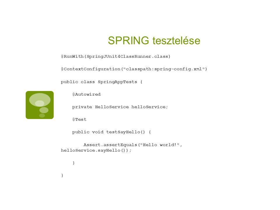 SPRING tesztelése @RunWith(SpringJUnit4ClassRunner.class) @ContextConfiguration(