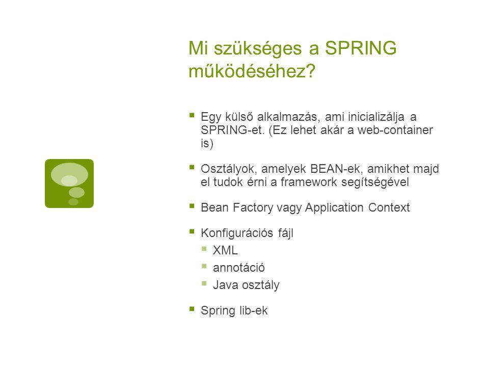 Spring Framework  Dependency Injection  Aspect-Oriented Programming including Spring s declarative transaction management  Spring MVC web application and RESTful web service framework  Foundational support for JDBC, JPA, JMS  és még sok egyéb…
