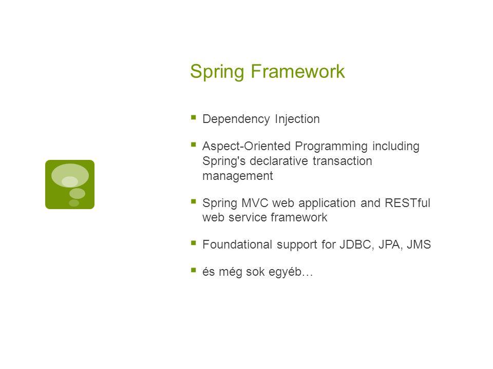 Spring Framework  Dependency Injection  Aspect-Oriented Programming including Spring's declarative transaction management  Spring MVC web applicati