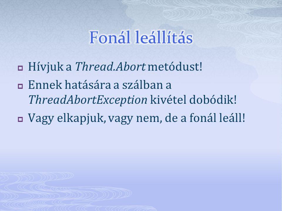  Hívjuk a Thread.Abort metódust.