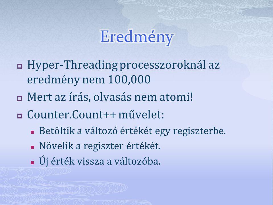  Hyper-Threading processzoroknál az eredmény nem 100,000  Mert az írás, olvasás nem atomi.