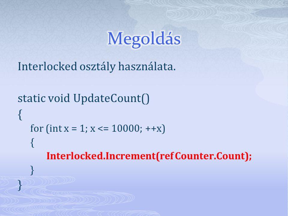 Interlocked osztály használata. static void UpdateCount() { for (int x = 1; x <= 10000; ++x) { Interlocked.Increment(ref Counter.Count); }