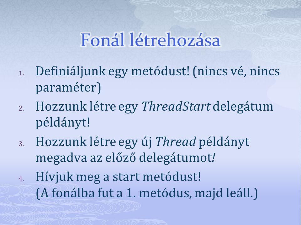 1. Definiáljunk egy metódust. (nincs vé, nincs paraméter) 2.