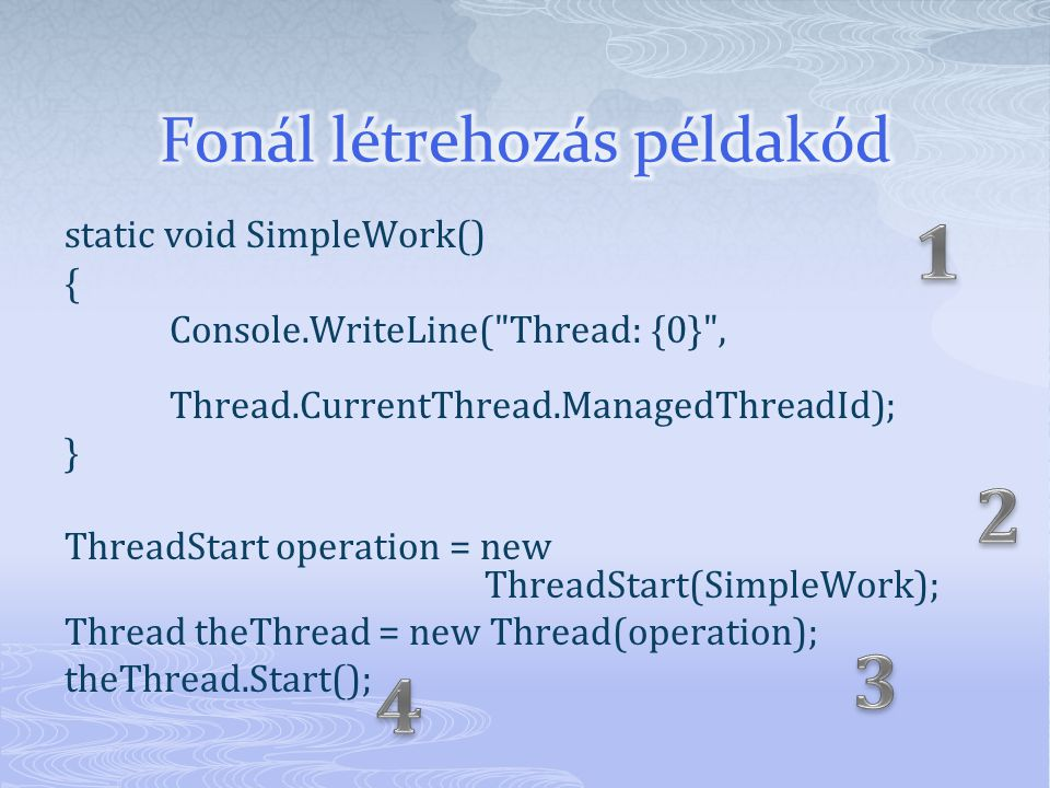 static void SimpleWork() { Console.WriteLine( Thread: {0} , Thread.CurrentThread.ManagedThreadId); } ThreadStart operation = new ThreadStart(SimpleWork); Thread theThread = new Thread(operation); theThread.Start();