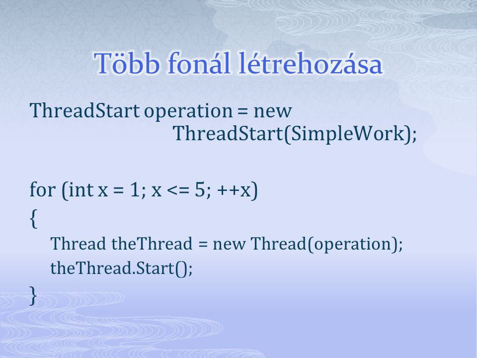 ThreadStart operation = new ThreadStart(SimpleWork); for (int x = 1; x <= 5; ++x) { Thread theThread = new Thread(operation); theThread.Start(); }