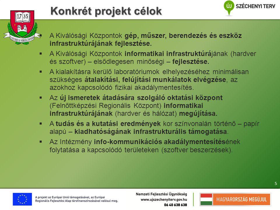 Konkrét projekt célok  A Kiválósági Központok gép, műszer, berendezés és eszköz infrastruktúrájának fejlesztése.  A Kiválósági Központok informatika