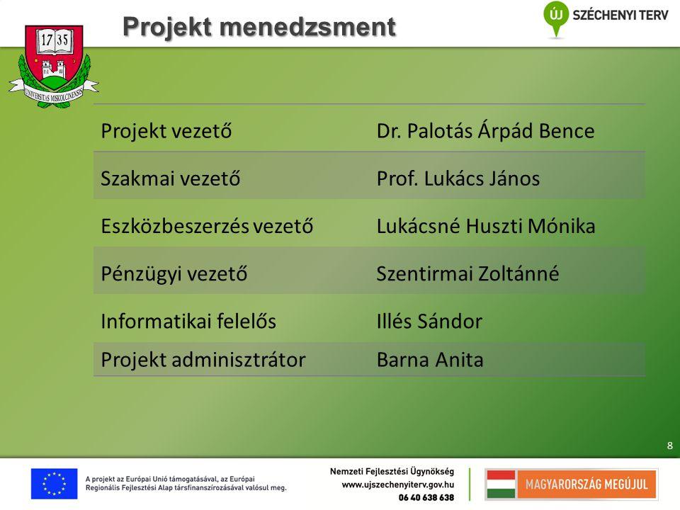 Projekt menedzsment 8 Projekt vezető Dr. Palotás Árpád Bence Szakmai vezető Prof. Lukács János Eszközbeszerzés vezető Lukácsné Huszti Mónika Pénzügyi