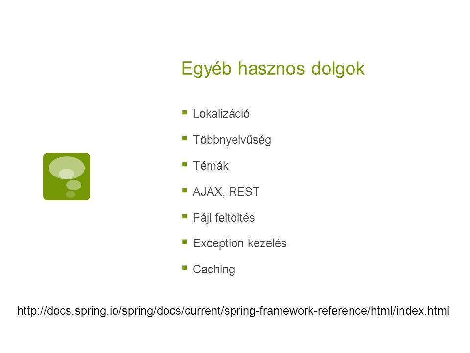 Egyéb hasznos dolgok  Lokalizáció  Többnyelvűség  Témák  AJAX, REST  Fájl feltöltés  Exception kezelés  Caching http://docs.spring.io/spring/do