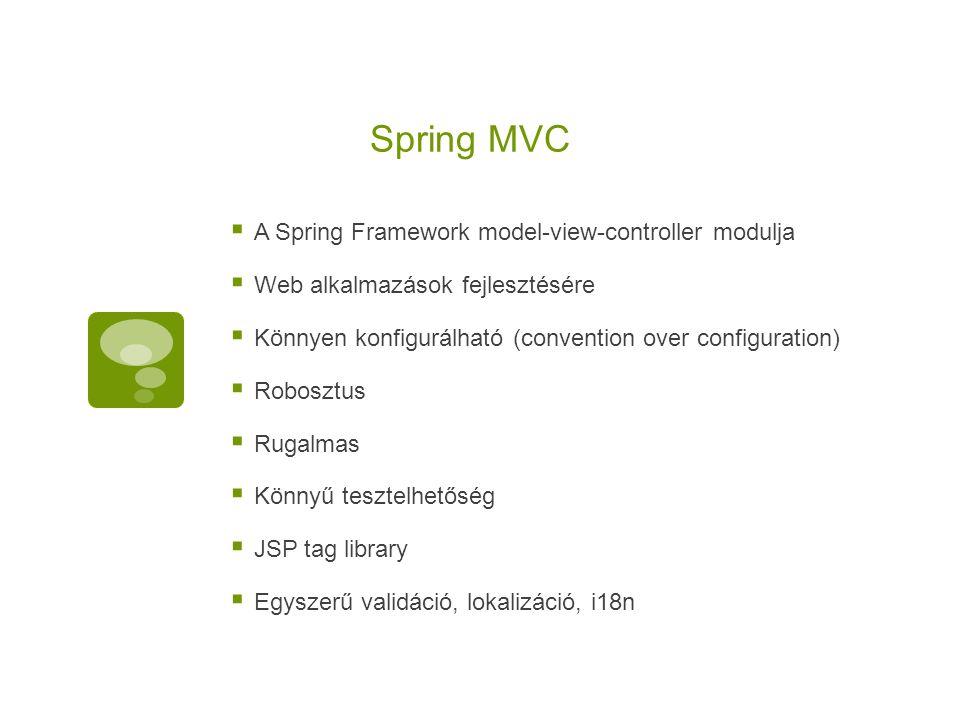 Spring MVC  A Spring Framework model-view-controller modulja  Web alkalmazások fejlesztésére  Könnyen konfigurálható (convention over configuration