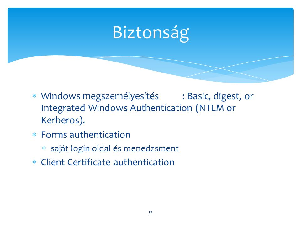  Windows megszemélyesítés: Basic, digest, or Integrated Windows Authentication (NTLM or Kerberos).  Forms authentication  saját login oldal és mene