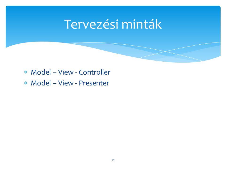  Model – View - Controller  Model – View - Presenter 34 Tervezési minták