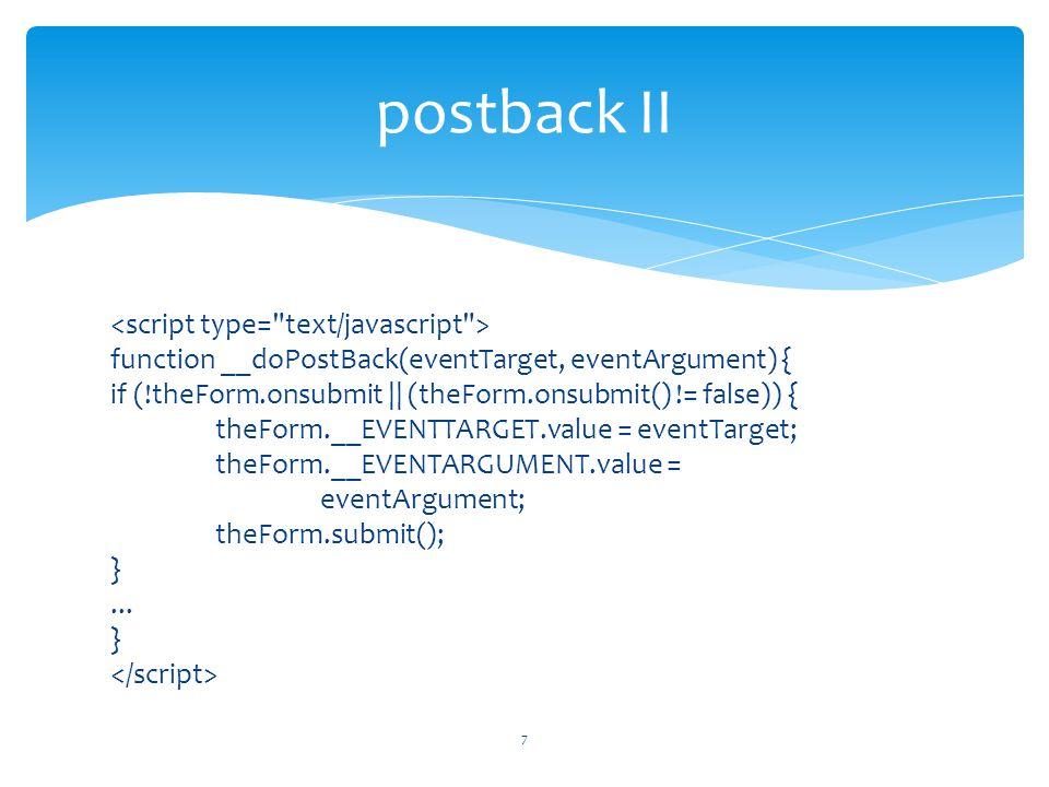 function __doPostBack(eventTarget, eventArgument) { if (!theForm.onsubmit || (theForm.onsubmit() != false)) { theForm.__EVENTTARGET.value = eventTarget; theForm.__EVENTARGUMENT.value = eventArgument; theForm.submit(); }...