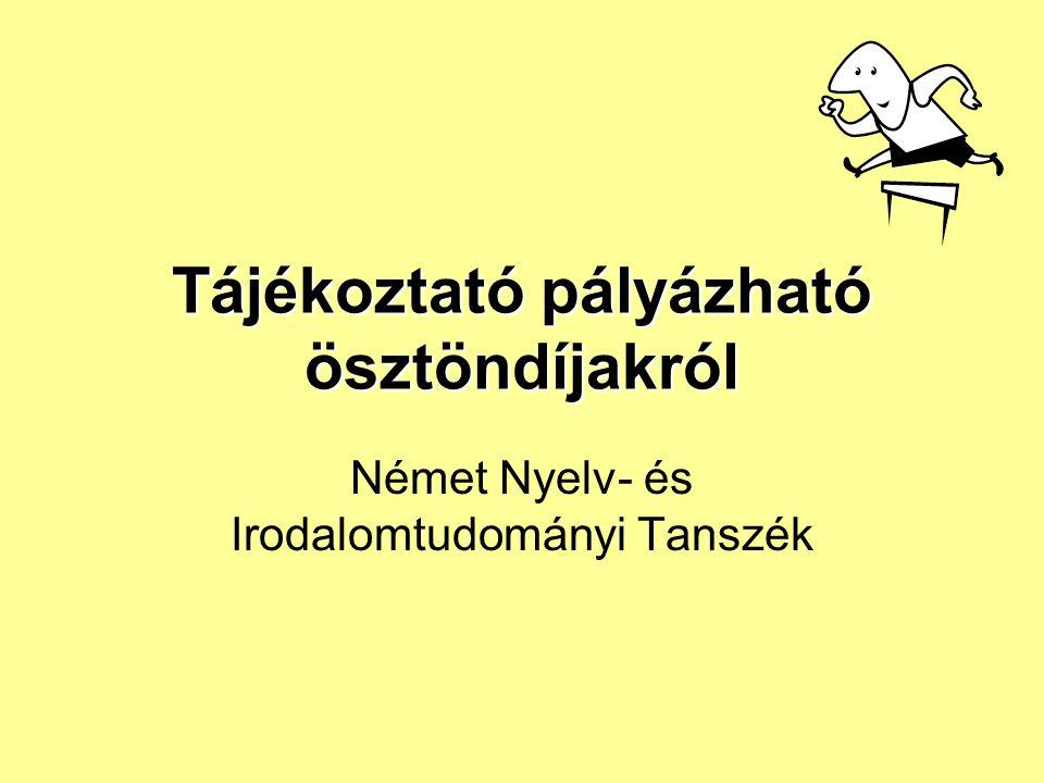 Tájékoztató pályázható ösztöndíjakról Német Nyelv- és Irodalomtudományi Tanszék