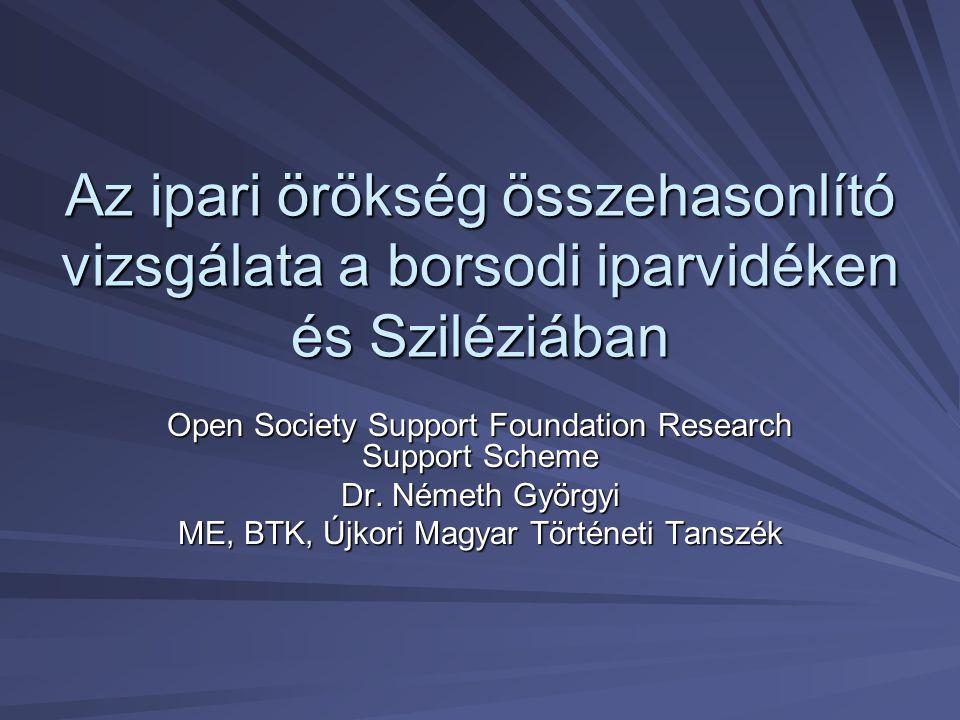 Az ipari örökség összehasonlító vizsgálata a borsodi iparvidéken és Sziléziában Open Society Support Foundation Research Support Scheme Dr.