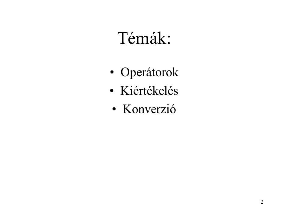 2 Témák: Operátorok Kiértékelés Konverzió